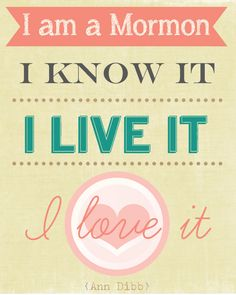 I'm a Mormon.  I know it, I live it, I love it!
