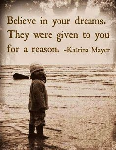 Believe in your dreams ~Katrina Mayer  #MotivationalQuotes