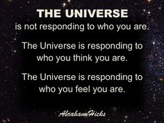 #AbrahamHicksQuotes #Universe #FeelYouAre