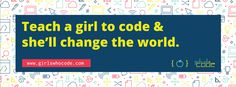 Start a Girls Who Code club. Change the world.