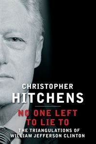 'No One Left to Lie To: The Triangulations of William Jefferson Clinton' by Christopher Hitchens #June2012 #NonFiction #CurrentAffairs #SocialIssues #NewEdition