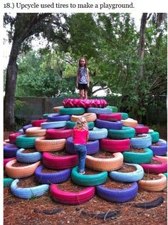 Recycled tire playground!  Be king of backyard playgrounds when you reuse tires and spray paint them in your choice of colors, arrange and fill with dirt & mulch to create the ultimate climbing hill. Great for your explorers!