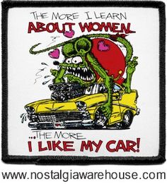 Rat Fink - The more I learn about women...the more I like my car!