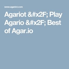 Agariot / Play Agario / Best of Agar.io