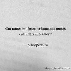"""""""Em tantos milênios os humanos nunca entenderam o amor."""" - A hospedeira"""
