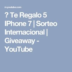 ► Te Regalo 5 IPhone 7 | Sorteo Internacional | Giveaway - YouTube