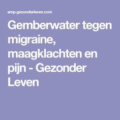 Gemberwater tegen migraine, maagklachten en pijn - Gezonder Leven