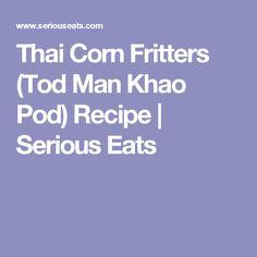 Thai Corn Fritters (Tod Man Khao Pod) Recipe | Serious Eats