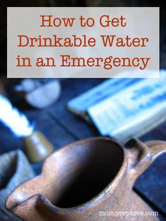 How to Get Drinkable Water in an Emergency