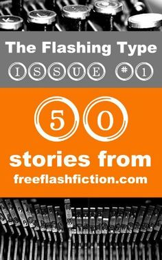 The Flashing Type: Issue 1 by Free Flash Fiction, http://www.amazon.com/dp/B00AXSUPVS/ref=cm_sw_r_pi_dp_hA36qb1MY3SC5