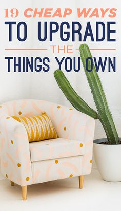 19 Cheap Ways To Upgrade The Things You Already Own