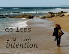 Tamera Beardsley: .... Saturday quote....   do less... with more intention