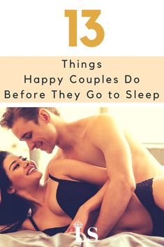 13 THINGS HAPPY COUPLES DO BEFORE THEY GO TO SLEEP
