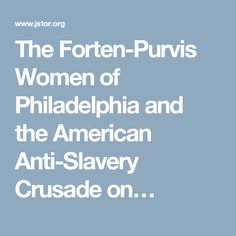 The Forten-Purvis Women of Philadelphia and the American Anti-Slavery Crusade on…