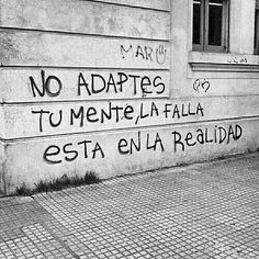 Don't adapt your mind, the fault is in reality Some Quotes, Best Quotes, Urban Poetry, Street Quotes, Quotes En Espanol, Clever Quotes, Words Worth, Spanish Quotes, Some Words