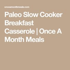 Paleo Slow Cooker Breakfast Casserole | Once A Month Meals