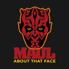 Awesome 'Maul+About+That+Face' design on TeePublic! - Funny Cool Shirt (SciFi Tshirts)