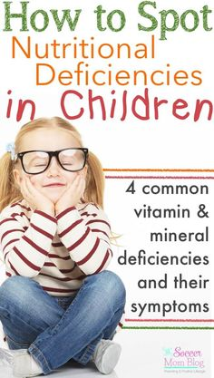Do you know how to spot nutritional deficiencies in children? 4 common vitamins/minerals many kids are lacking, watch-out symptoms, & tips to stay healthy.
