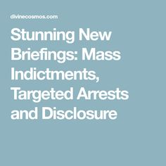 Stunning New Briefings: Mass Indictments, Targeted Arrests and Disclosure