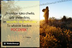 Przyjdzie taka chwila, gdy stwierdzisz... #LAmour-Louis,  #Początek, #Zmiany, #Życie Quotes, Polish, Gold, Quotations, Vitreous Enamel, Quote, Shut Up Quotes, Nail, Nail Polish