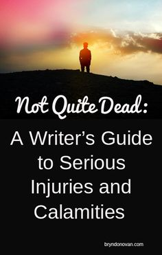 How long can someone be underwater, go without food, or be suffocated and survive? How will they overcome snakebites, gunshot wounds, and more? } Not Quite Dead: A Writer's Guide to Serious Injuries and Calamities #writing #fiction #writingtips #NaNoWriMo