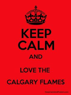 Keep Calm And Love The Calgary Flames