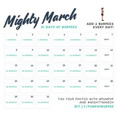 Mighty March: A 31-Day Burpee Challenge. Use this calendar to supplement your current workout routine! Burpees are a great full-body exercise for improving your strength and stamina.