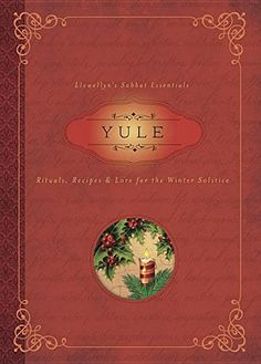 "Winter Solstice: ""#Yule: Rituals, Recipes & Lore for the #Winter #Solstice"" (Llewellyn's Sabbat Essentials)."