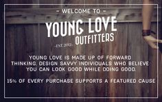 Young Love Outfitters -- Our mission is to create quality goods that do good. 15% of every purchase supports our featured causes.