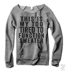 this is my too tired to function sweater