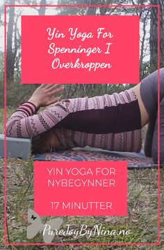 Yin Yoga For Overkroppen For Nybegynner, 17 minutter. Yin Yoga, Generalized Anxiety Disorder, Stop Worrying, Highly Sensitive, Negative Thoughts, Self Development, Upper Body, Workout Programs, Self Help