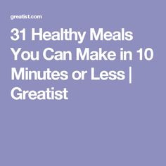 31 Healthy Meals You Can Make in 10 Minutes or Less | Greatist