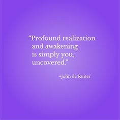 """""""Profound realization and awakening is simply you, uncovered.""""–John de Ruiter Inspirational Quotes With Images, Wallpaper Backgrounds, Awakening"""