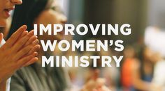 7 tips for improving women's ministry - TheResurgence
