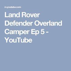 Land Rover Defender Overland Camper Ep 5 - YouTube