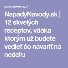 NapadyNavody.sk | 12 skvelých receptov, vďaka ktorým už budete vedieť čo navariť na nedeľu Czech Recipes
