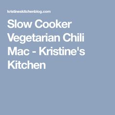 Slow Cooker Vegetarian Chili Mac - Kristine's Kitchen