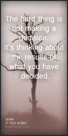 Decision  quotes quote positive truth inspirational hard wisdom inspiration decisions decision life quote life quotes