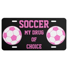 Soccer Futbol Ball Player My Drug Of Choice License Plate This pink anti drug design for the lady soccer futbol football ball fan, player or coach on your gift list features a pink and white ball with pink text and black background. Great girls gift for a player, team, fan or coach. Go USA !