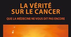 La médecine d'Etat considère le cancer comme une menace qu'il faut éliminer à tout prix. Elle y parvient d'ailleurs fort bien, à un petit inconvénient près: la plupart du temps, elle élimine le patient dans la foulée! Cela ne veut certainement pas dire qu'il faut abandonner les recherches visant à combattre le cancer, puisque passé …