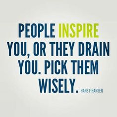 "Quotes for Motivation and Inspiration QUOTATION - Image : As the quote says - Description ""people inspire you, or they drain you - pick them Good Quotes, Motivational Picture Quotes, Quotes To Live By, Me Quotes, Funny Quotes, Inspirational Quotes, Family Quotes, Psycho Quotes, The Words"