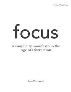 f o c u s. A simplicity manifesto in the Age of Distraction