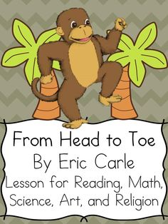 Eric Carle Lesson Plans for the book From Head to Toe.  Lessons for Reading, Art, Math, Science, Spanish and Religion.  Great for kindergarten, preschool, or even first grade.: