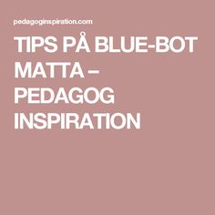 TIPS PÅ BLUE-BOT MATTA – PEDAGOG INSPIRATION