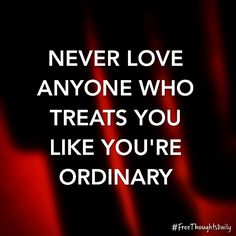 #FreeThought: Never love anyone who treats you like you're ordinary. #FreeThoughtsDaily #motivation #inspiration #truth #quote #quoteoftheday #inspire #qotd #wisdom #inspired #thoughts #inspirational #motivational #lifequotes #quotestoliveby #thought #wordporn #thoughtoftheday #inspirationalquote #quotefortheday #inspireme #wordgasm #inspirationoftheday #wisdomquotes