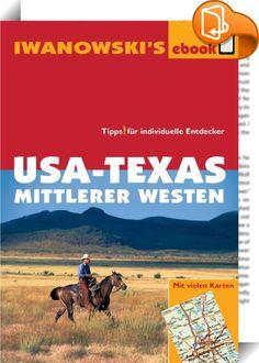 """USA-Texas und Mittlerer Westen - Reiseführer von Iwanowski    ::  Das faszinierende am """"Wilden Westen"""" sind die endlose Weite der Landschaft sowie die Western-Romantik mit Cowboys, Indianern und Country Music. Großstädte wie Dallas und Houston bieten spektakuläre Museen, gepflegte Restaurants, interessante Shops und Nightlife. Die 3. Auflage des Iwanowski Reiseführers """"USA-Texas/Mittlerer Westen"""" liefert alle nötigen Infos für eine Erkundung auf eigene Faust: Ein- bis dreiwöchige Rundr..."""