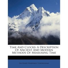 Time and Clocks: A Description of Ancient and Modern Methods of Measuring Time