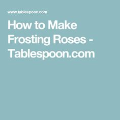 How to Make Frosting Roses - Tablespoon.com