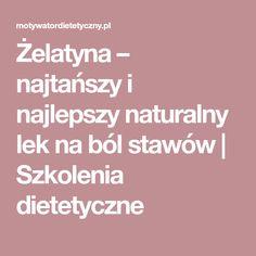 Żelatyna – najtańszy i najlepszy naturalny lek na ból stawów | Szkolenia dietetyczne Knee Pain, Detox, Remedies, Health Fitness, Medical, Sweet, Candy, Medicine, Health And Fitness