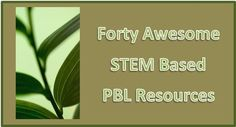 Connecting PBL and STEM... 40 Free Engaging Resources To Use In The Classroom
